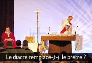 Le diacre remplace-t-il le prêtre ?