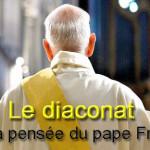Le-diaconat-dans-la-pensée-du-pape-Francois-Pt